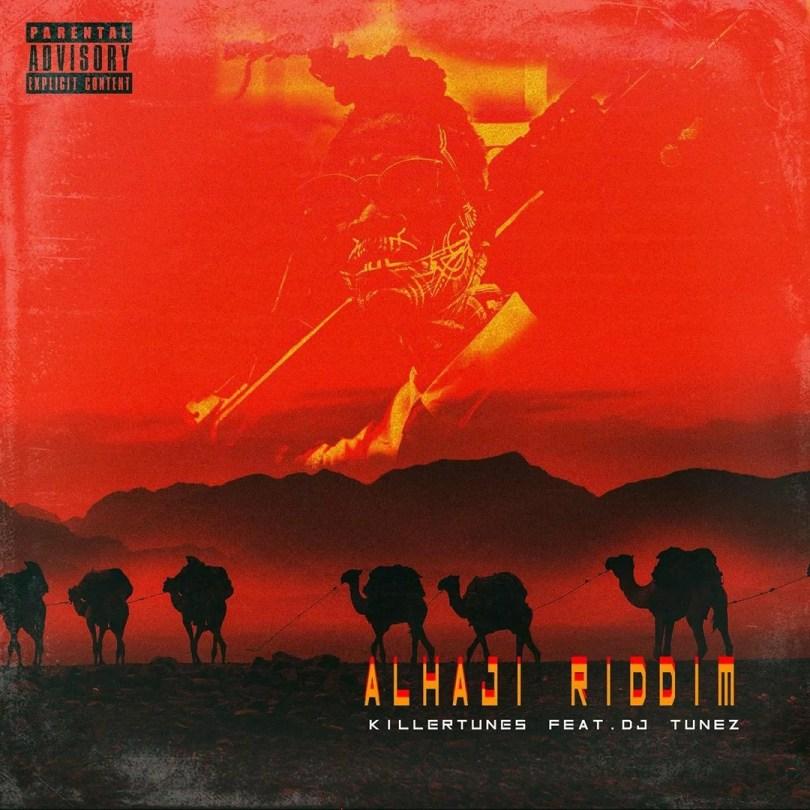 Killertunes Ft. DJ Tunez - Alhaji Riddim Mp3 Audio Download