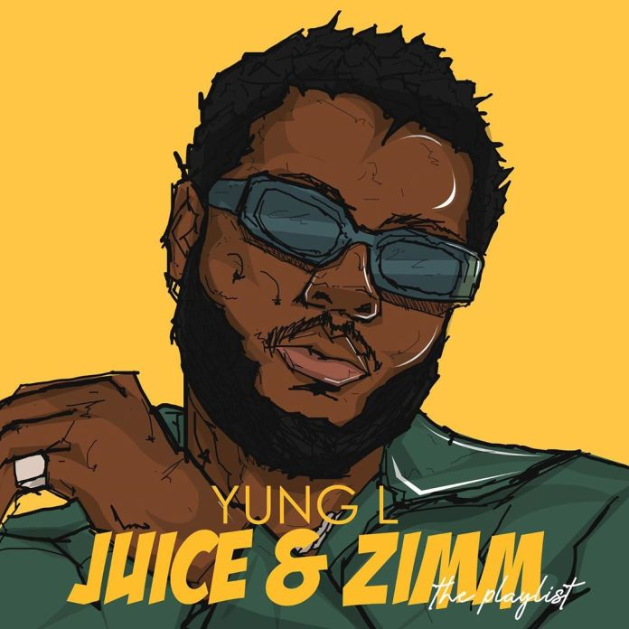 ALBUM: Yung L - Juice & Zimm (The Playlist) EP Mp3 Zip Fast Download Free Audio Complete
