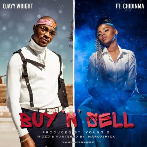 Ojayy Wright Ft. Chidinma - Buy And Sell (Prod. by Young D) Mp3 Audio Download