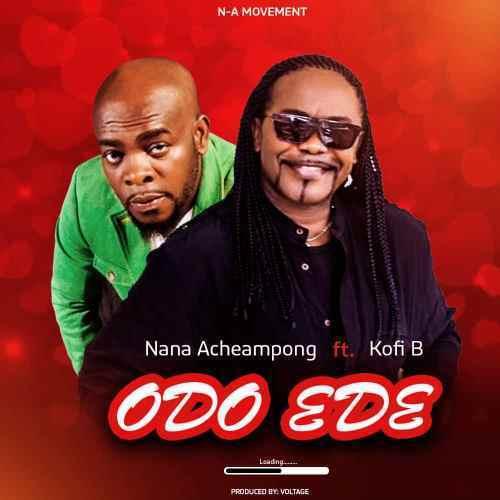 Nana Acheampong - Odo Ede Ft. Kofi B Mp3 Audio Download