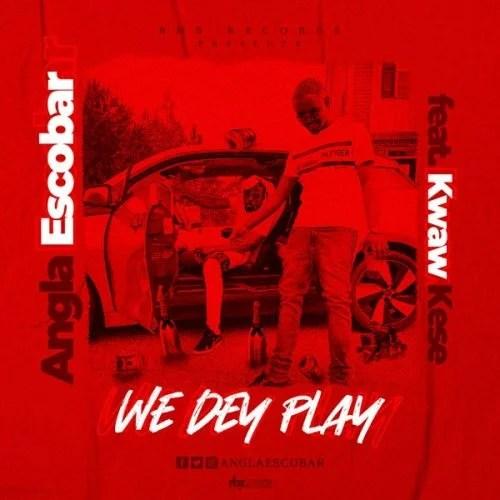 Angla Escobar - We Dey Play Ft. Kwaw Kese Mp3 Audio Download