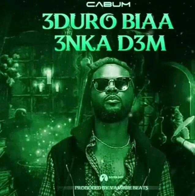 Cabum - 3duro Biaa 3nka D3m Mp3 Audio Download eduro Biaa enka Dem