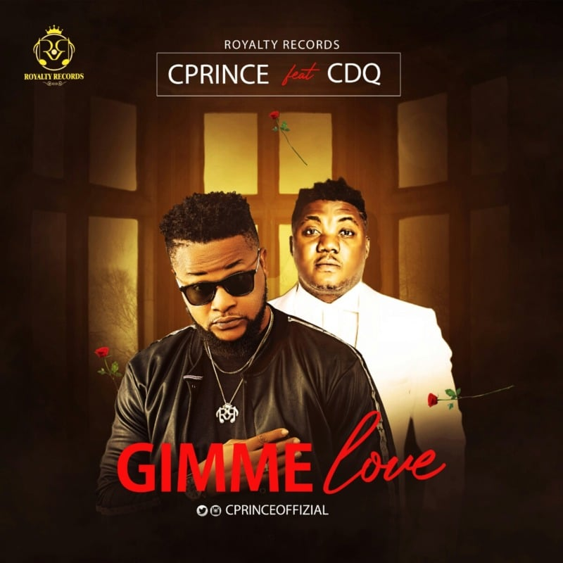 Cprince - Gimme Love Ft. CDQ (Audio + Video) Mp3 Mp4 Download