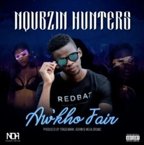Nqubzin Hunters Awkho Fair Ft. Trademark, Achim, Mega Drumz Mp3 Audio Download