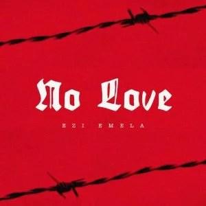 Ezi Emela - No Love Mp3