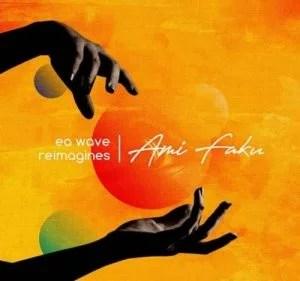 Ami Faku Ft. EA Waves - EA Waves Reimagines (FULL EP) Mp3 Zip Fast Download Free Audio Complete