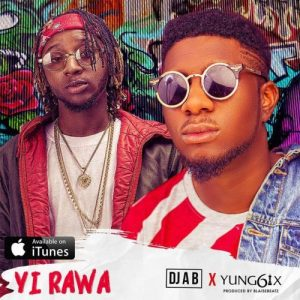 DJ AB ft Yung6ix - Yi Rawa Mp3 Audio