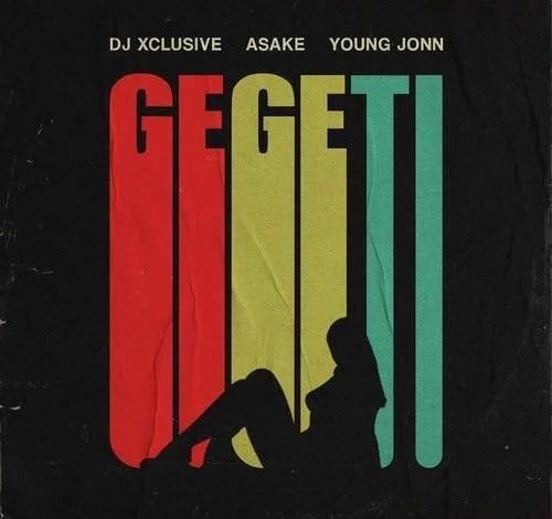 DJ Xclusive - Gegeti Ft. Asake, Young Jonn Mp3 Download