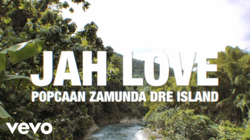 Popcaan Ft. Zamunda, Dre Island - Jah Love (Audio + Video)