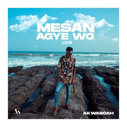 Akwaboah - Mesan Agye Wo (Live Session)