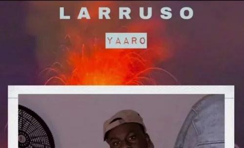 Larruso - Yaaro (Audio / Video)