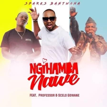 Sparks Bantwana - Ngihamba Nawe Ft. Professor, Scelo Gowane