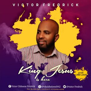 Download King jesus is here by Victor Fredrick (MP3 SONG) 1