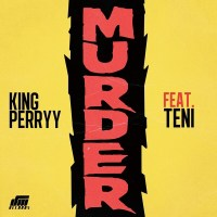 "[MUSIC]King Perryy – ""Murder"" ft. Teni Makanaki MP3"