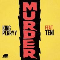 "[MUSIC]King Perryy – ""Murder"" ft. Teni Makanaki MP3"
