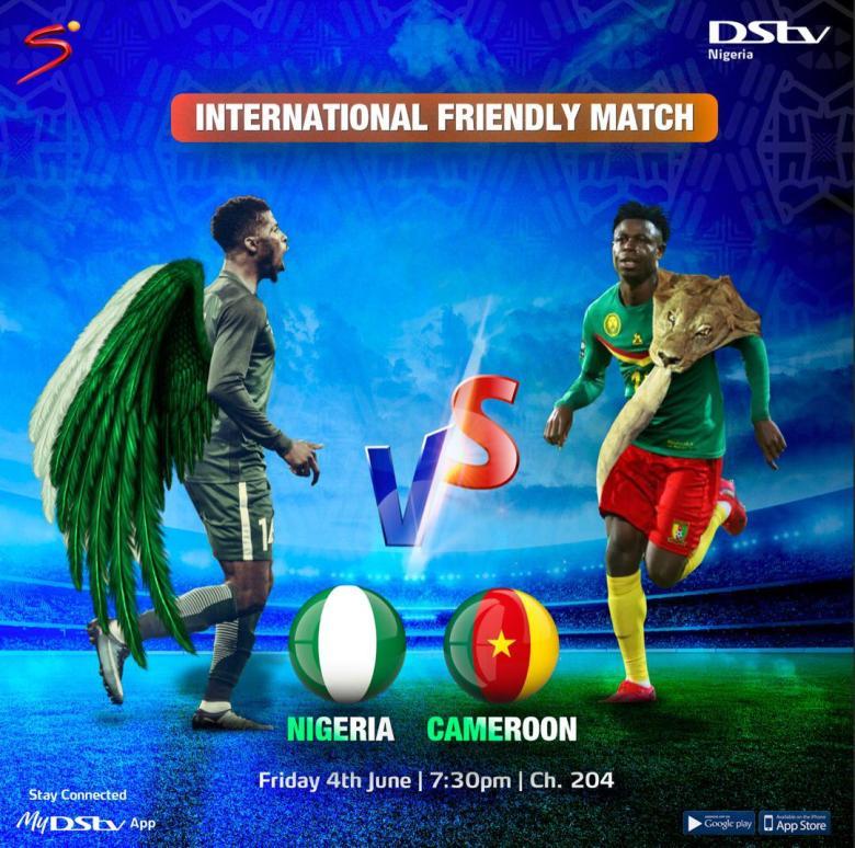International Friendly: You can watch Nigeria vs Cameroon Live on DStv -  Naija Super Fans