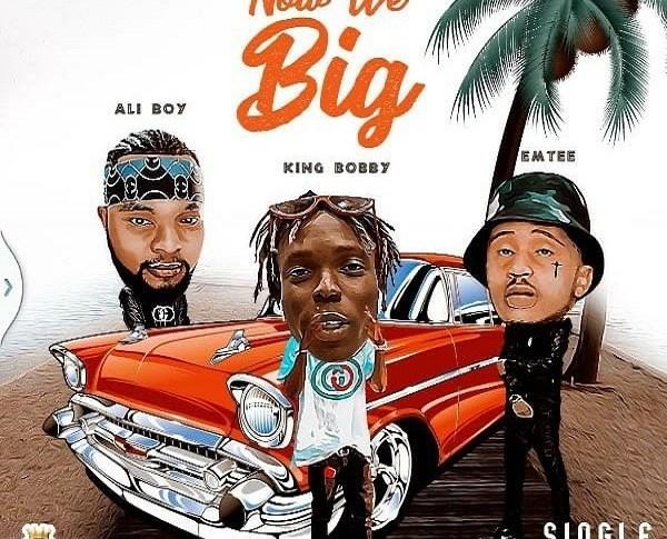 King Bobby – Now We Big Ft. Emtee & Ali Boy