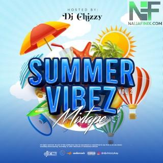 Download Mixtape:- DJ Chizzy – Summer Vibes Mix