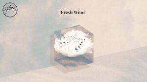 Fresh Wind by Hillsong Worship Mp3, Lyrics, Video