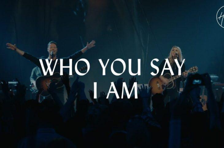 Hillsong Worship – Who You Say I Am Mp3, Lyrics, Video