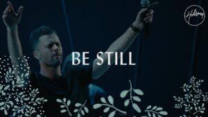 Be Still by Hillsong Worship Mp3, Lyrics, Video