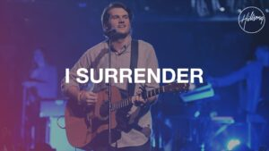 I Surrender by Hillsong Worship Video and Lyrics