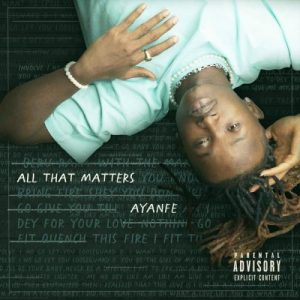Ayanfe – All That Matters