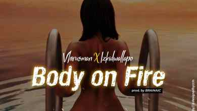 vhirusman ft izkid wallapo body on fire