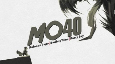 rahman jago mo40 ft barry jhay & Bad Boy Timz