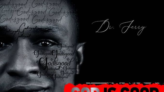 Dr Jerry – God Is Good