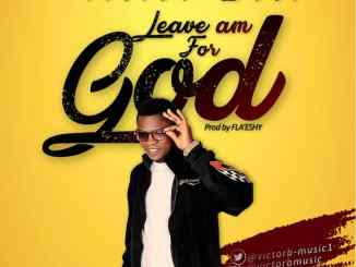 Victor Best – Leave Am For God