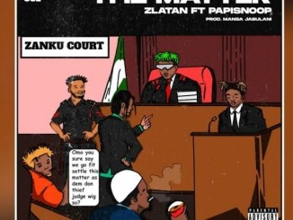 Zlatan Ft Papisnoop – The Matter