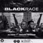 Aloma Ft Broda Shaggi – Black Race