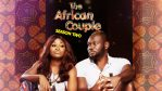COMPLETE: The African Couple Season 2 Episode 1 – 13