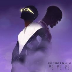 MP3: Omah Lay Ft. King Perry – Ye Ye Ye (Remix)