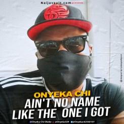 MP3: Onyeka Chi – Ain't No Name Like The One i Got