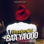 Onyeka Chi Baa Ya ooo Mp3
