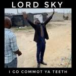 MP3: Lordsky – I Go Commot Ya Teeth