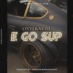 MP3: Onyeka Chi – E Go Sup
