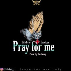 Lilwhyte Ft. Emekus – Pray For Me