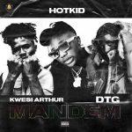 HotKid Ft. Kwesi Arthur & DTG – Mandem