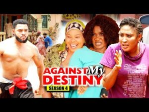 Against My Destiny Season 4 2018 Latest Nigerian Nollywood Movie
