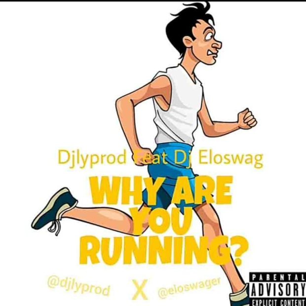 Djlyprod ft. DJ Eloswag – Why Are You Running