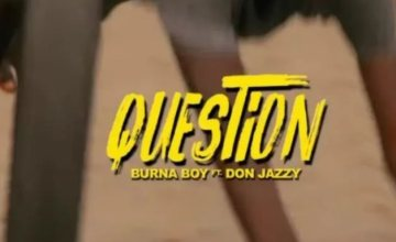 VIDEO: Burna Boy ft. Don Jazzy – Question