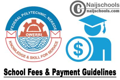 Federal Polytechnic Nekede Owerri School Fees & Payment Guidelines for 2019/2020 Academic Session   CHECK NOW