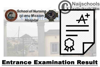 School of Nursing Iyi-Enu Mission Hospital Entrance Examination Result for 2020/2021 Academic Session   CHECK NOW
