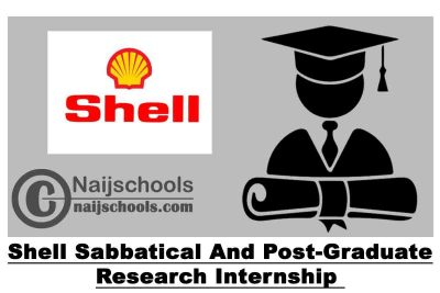 Shell Sabbatical Attachment and Post-Graduate Research Internship Programme 2021 for University Lecturers and Students | APPLY NOW