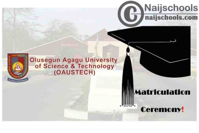 Olusegun Agagu University of Science and Technology (OAUSTECH) Matriculation Ceremony Schedule for Newly Admitted Students 2019/2020 Academic Session | CHECK NOW