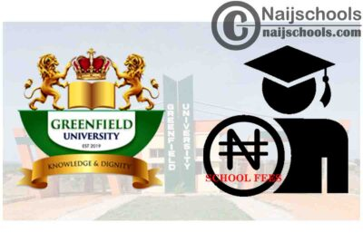 Greenfield University (GFU) School Fees Schedule for 2020/2021 Academic Session | CHECK NOW