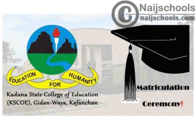 Kaduna State College of Education (KSCOE) Kafachan Matriculation Ceremony Schedule for Newly Admitted Students 2019/2020 Academic Session   CHECK NOW